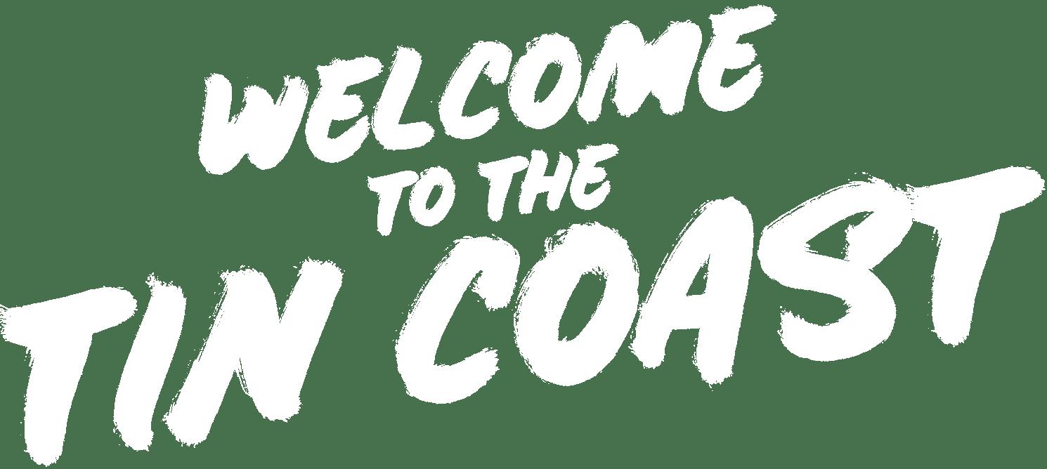 Welcome to the Tin Coast